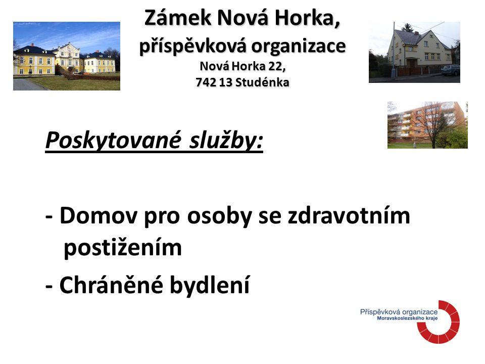 Zámek Nová Horka, příspěvková organizace Nová Horka 22, 742 13 Studénka Poskytované služby: - Domov pro osoby se zdravotním postižením - Chráněné bydlení
