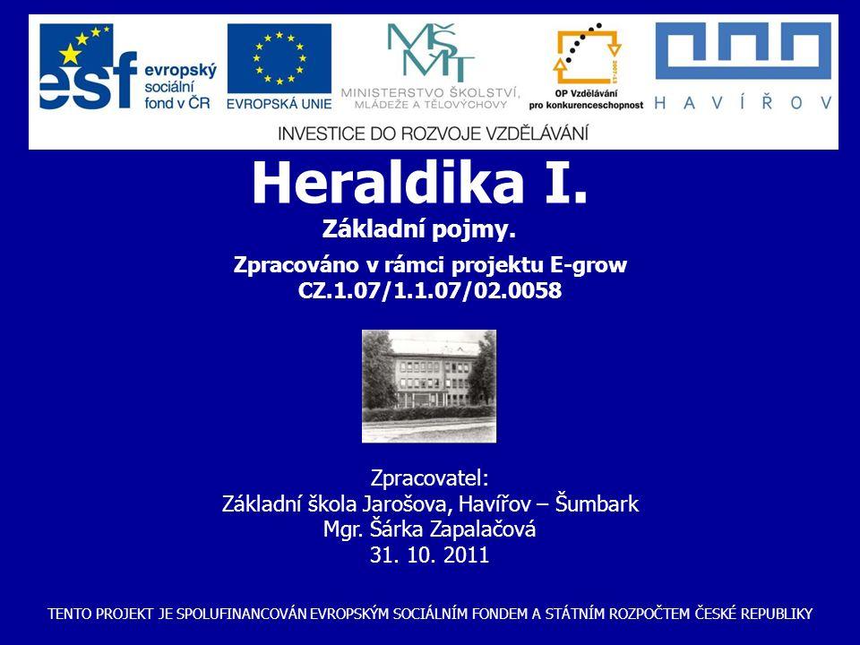 TENTO PROJEKT JE SPOLUFINANCOVÁN EVROPSKÝM SOCIÁLNÍM FONDEM A STÁTNÍM ROZPOČTEM ČESKÉ REPUBLIKY Zpracováno v rámci projektu E-grow CZ.1.07/1.1.07/02.0