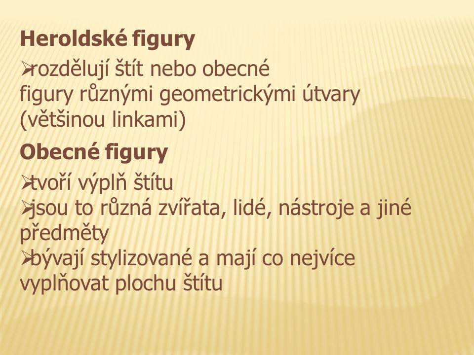 Heroldské figury  rozdělují štít nebo obecné figury různými geometrickými útvary (většinou linkami) Obecné figury  tvoří výplň štítu  jsou to různá