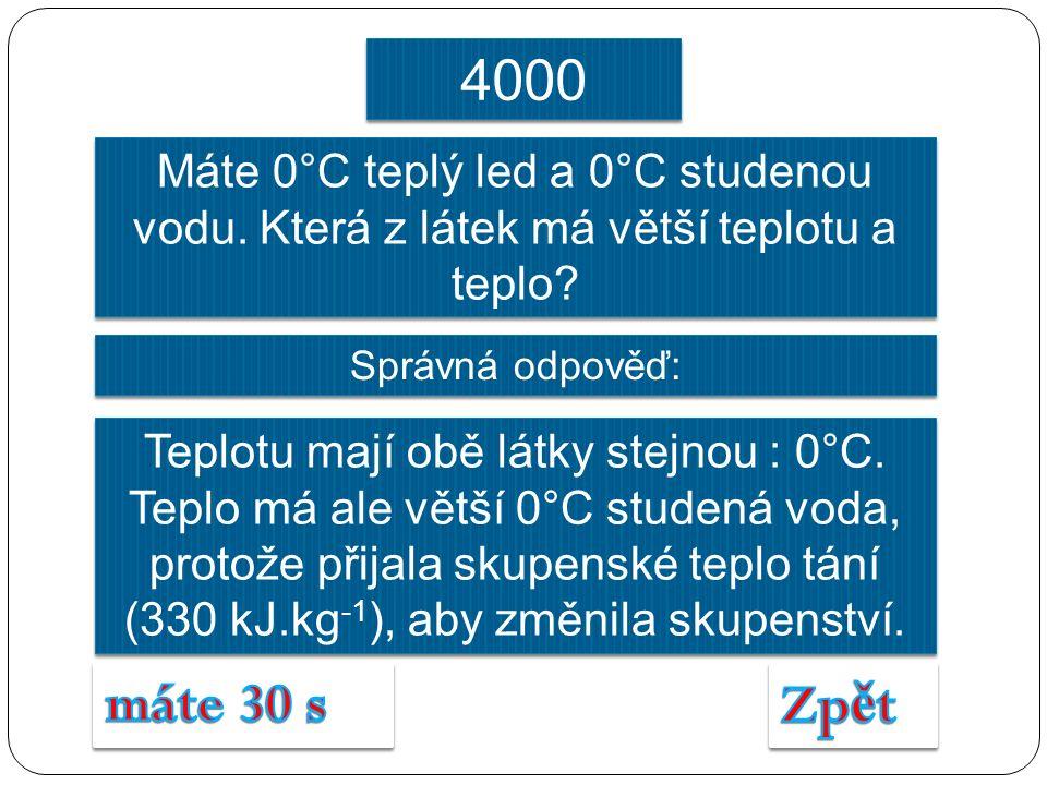 Správná odpověď: Teplotu mají obě látky stejnou : 0°C. Teplo má ale větší 0°C studená voda, protože přijala skupenské teplo tání (330 kJ.kg -1 ), aby