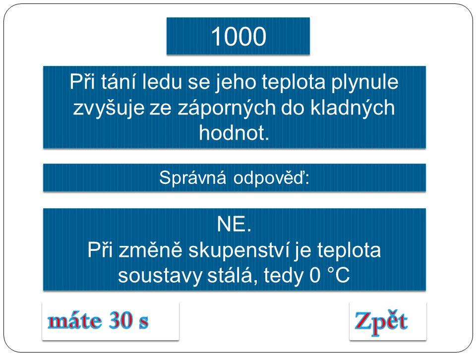 Správná odpověď: NE. Při změně skupenství je teplota soustavy stálá, tedy 0 °C NE. Při změně skupenství je teplota soustavy stálá, tedy 0 °C Při tání