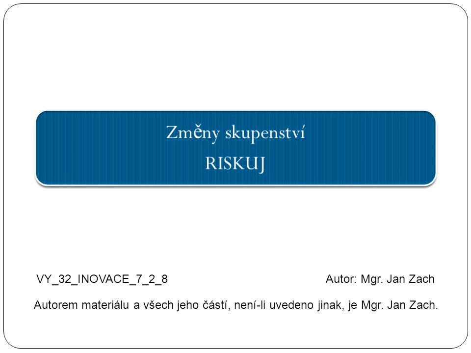 Zm ě ny skupenství RISKUJ VY_32_INOVACE_7_2_8Autor: Mgr. Jan Zach Autorem materiálu a všech jeho částí, není-li uvedeno jinak, je Mgr. Jan Zach.