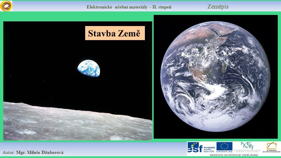 Elektronické učební materiály - II. stupeň Zeměpis Autor: Mgr. Miluše Džuberová Stavba Země