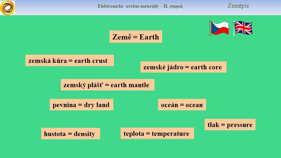 Elektronické učební materiály - II. stupeň Zeměpis zemské jádro = earth core zemská kůra = earth crust pevnina = dry landoceán = ocean zemský plášť =
