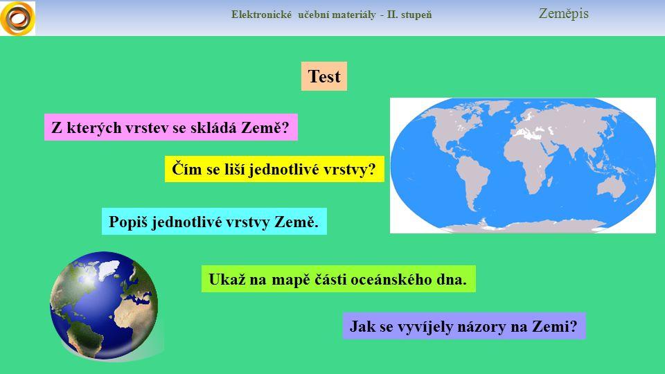 Elektronické učební materiály - II. stupeň Zeměpis Test Popiš jednotlivé vrstvy Země. Z kterých vrstev se skládá Země? Čím se liší jednotlivé vrstvy?