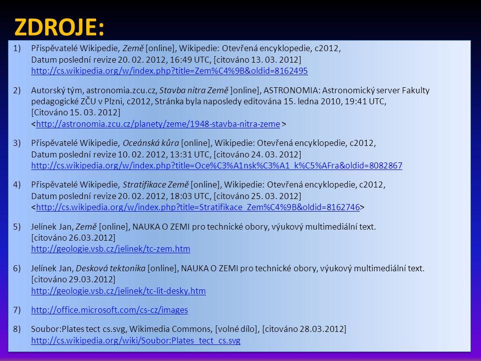 ZDROJE: 1)Přispěvatelé Wikipedie, Země [online], Wikipedie: Otevřená encyklopedie, c2012, Datum poslední revize 20. 02. 2012, 16:49 UTC, [citováno 13.
