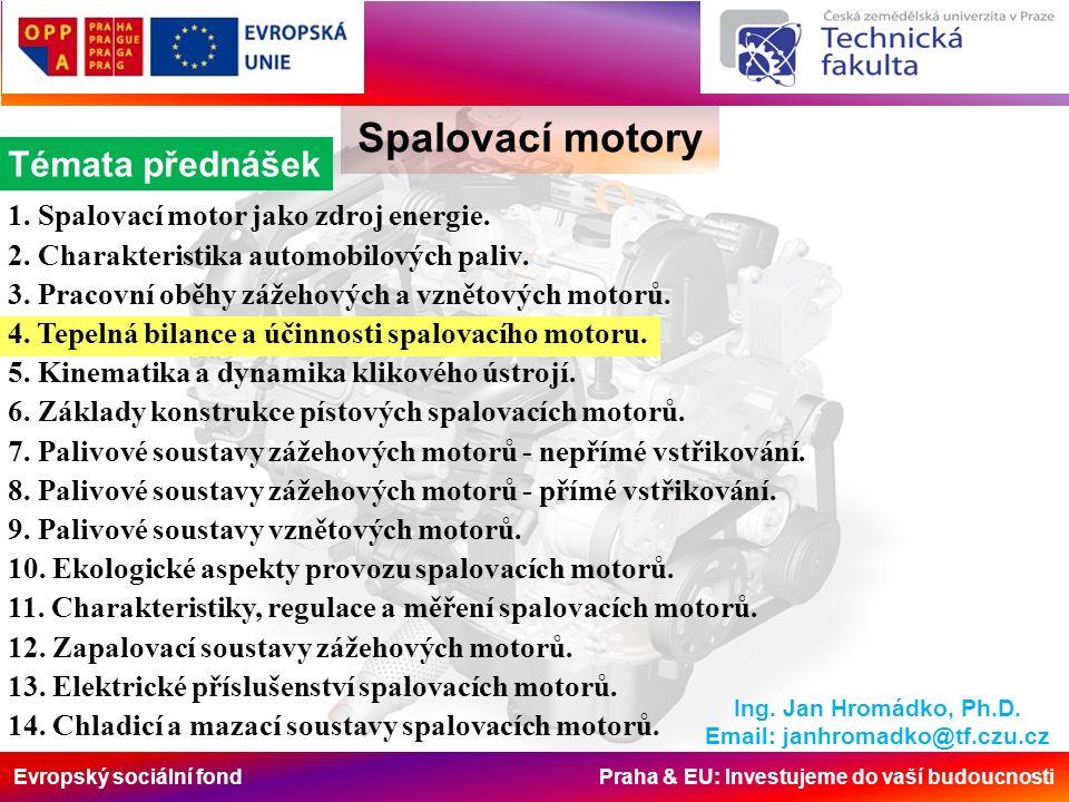 Evropský sociální fond Praha & EU: Investujeme do vaší budoucnosti Spalovací motory Objemová a plnící účinnost Hodnoty objemové nebo plnící účinnosti se u nepřeplňovaných čtyřdobých zážehových motorů pohybují v mezích 0,75 - 0,85, u čtyřdobých vznětových 0,8 – 0,9.