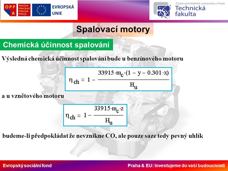 Evropský sociální fond Praha & EU: Investujeme do vaší budoucnosti Spalovací motory Chemická účinnost spalování Výsledná chemická účinnost spalování bude u benzínového motoru a u vznětového motoru budeme-li předpokládat že nevznikne CO, ale pouze saze tedy pevný uhlík