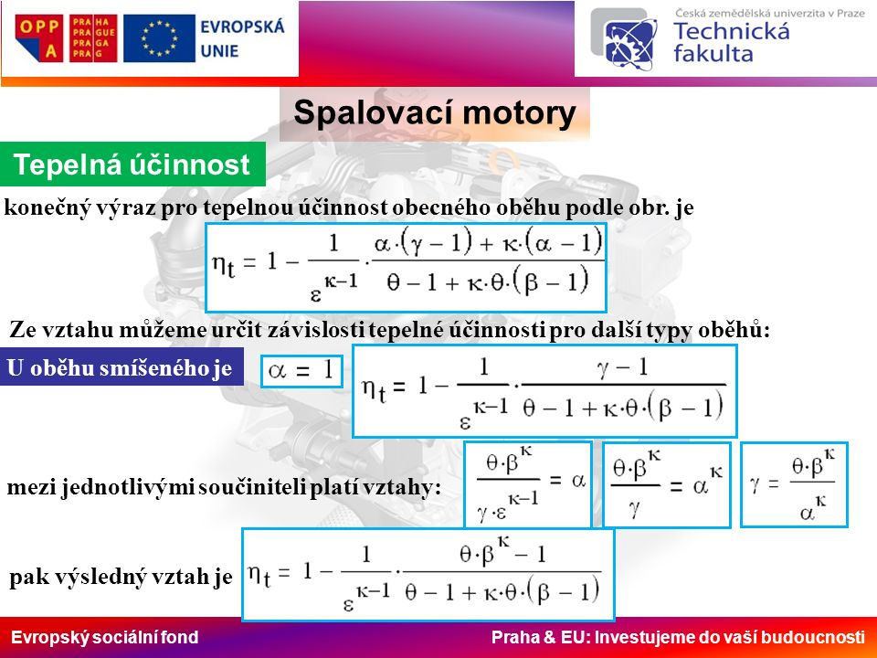 Evropský sociální fond Praha & EU: Investujeme do vaší budoucnosti Spalovací motory Tepelná účinnost konečný výraz pro tepelnou účinnost obecného oběh