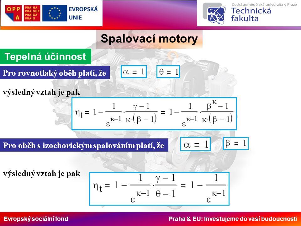 Evropský sociální fond Praha & EU: Investujeme do vaší budoucnosti Spalovací motory Tepelná účinnost Pro rovnotlaký oběh platí, že výsledný vztah je pak Pro oběh s izochorickým spalováním platí, že výsledný vztah je pak