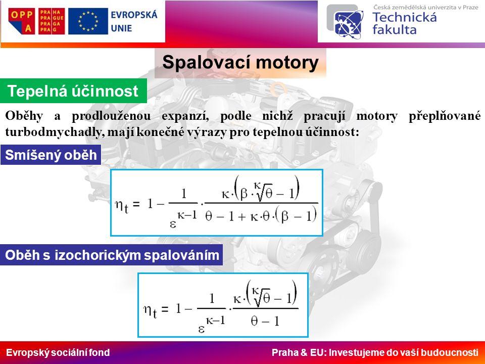Evropský sociální fond Praha & EU: Investujeme do vaší budoucnosti Spalovací motory Tepelná účinnost Oběhy a prodlouženou expanzí, podle nichž pracují motory přeplňované turbodmychadly, mají konečné výrazy pro tepelnou účinnost: Smíšený oběh Oběh s izochorickým spalováním