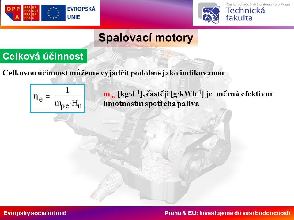 Evropský sociální fond Praha & EU: Investujeme do vaší budoucnosti Spalovací motory Celková účinnost Celkovou účinnost můžeme vyjádřit podobně jako indikovanou m pe [kg·J -1 ], častěji [g·kWh -1 ] je měrná efektivní hmotnostní spotřeba paliva