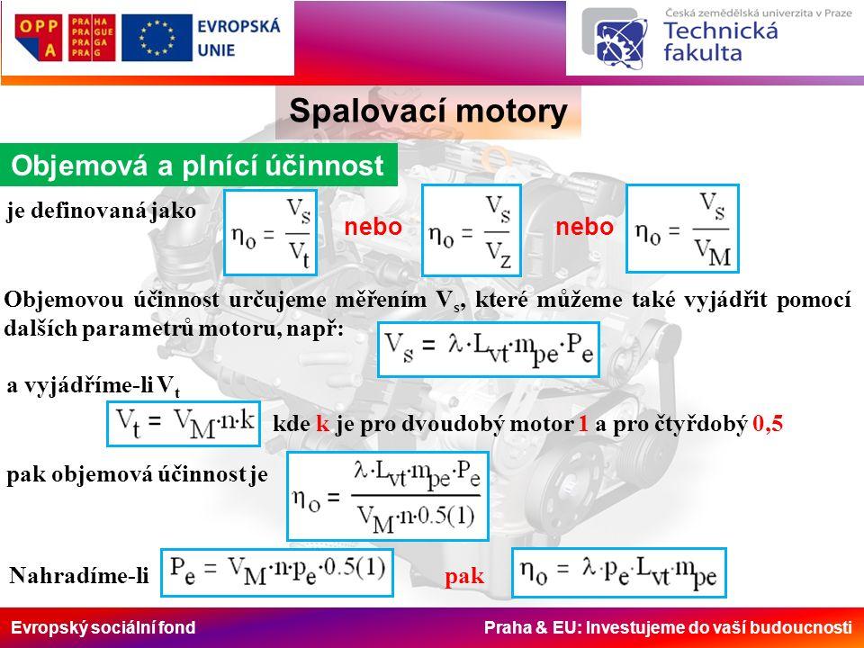 Evropský sociální fond Praha & EU: Investujeme do vaší budoucnosti Spalovací motory Objemová a plnící účinnost je definovaná jako nebo Objemovou účinnost určujeme měřením V s, které můžeme také vyjádřit pomocí dalších parametrů motoru, např: a vyjádříme-li V t kde k je pro dvoudobý motor 1 a pro čtyřdobý 0,5 pak objemová účinnost je Nahradíme-li pak