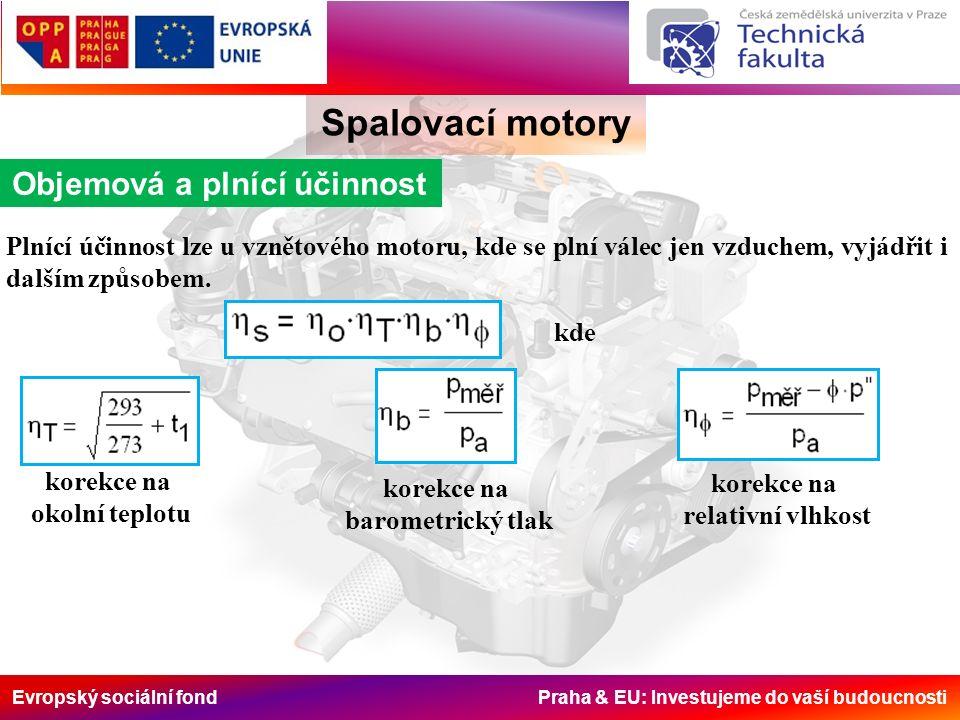 Evropský sociální fond Praha & EU: Investujeme do vaší budoucnosti Spalovací motory Objemová a plnící účinnost Plnící účinnost lze u vznětového motoru, kde se plní válec jen vzduchem, vyjádřit i dalším způsobem.