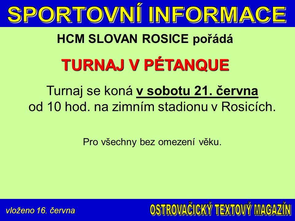 vloženo 16. června HCM SLOVAN ROSICE pořádá TURNAJ V PÉTANQUE Turnaj se koná v sobotu 21.