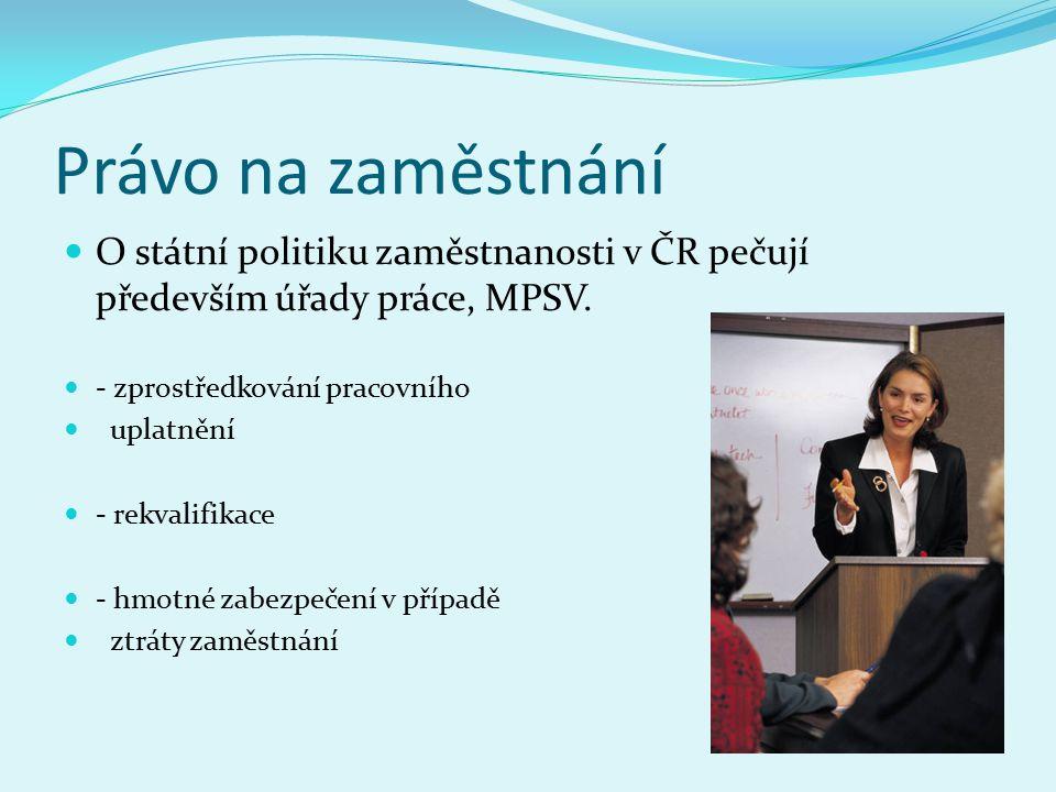 Právo na zaměstnání O státní politiku zaměstnanosti v ČR pečují především úřady práce, MPSV.
