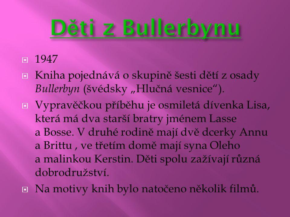 """ 1947  Kniha pojednává o skupině šesti dětí z osady Bullerbyn (švédsky """"Hlučná vesnice"""").  Vypravěčkou příběhu je osmiletá dívenka Lisa, která má d"""