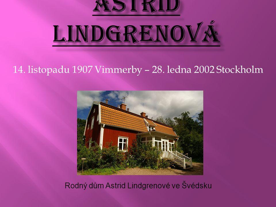 14. listopadu 1907 Vimmerby – 28. ledna 2002 Stockholm Rodný dům Astrid Lindgrenové ve Švédsku