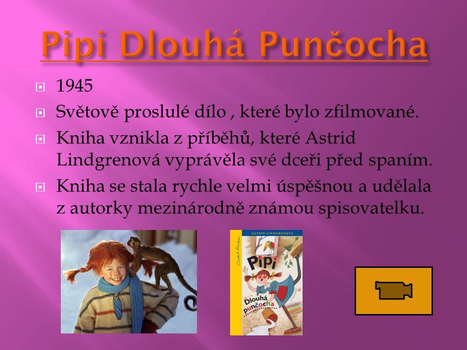  1945  Světově proslulé dílo, které bylo zfilmované.  Kniha vznikla z příběhů, které Astrid Lindgrenová vyprávěla své dceři před spaním.  Kniha se