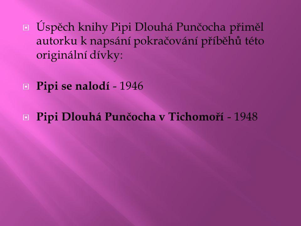  Úspěch knihy Pipi Dlouhá Punčocha přiměl autorku k napsání pokračování příběhů této originální dívky:  Pipi se nalodí - 1946  Pipi Dlouhá Punčocha
