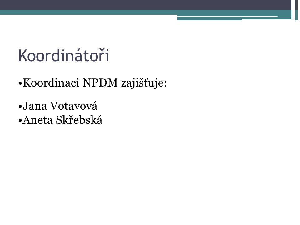 Koordinátoři Koordinaci NPDM zajišťuje: Jana Votavová Aneta Skřebská