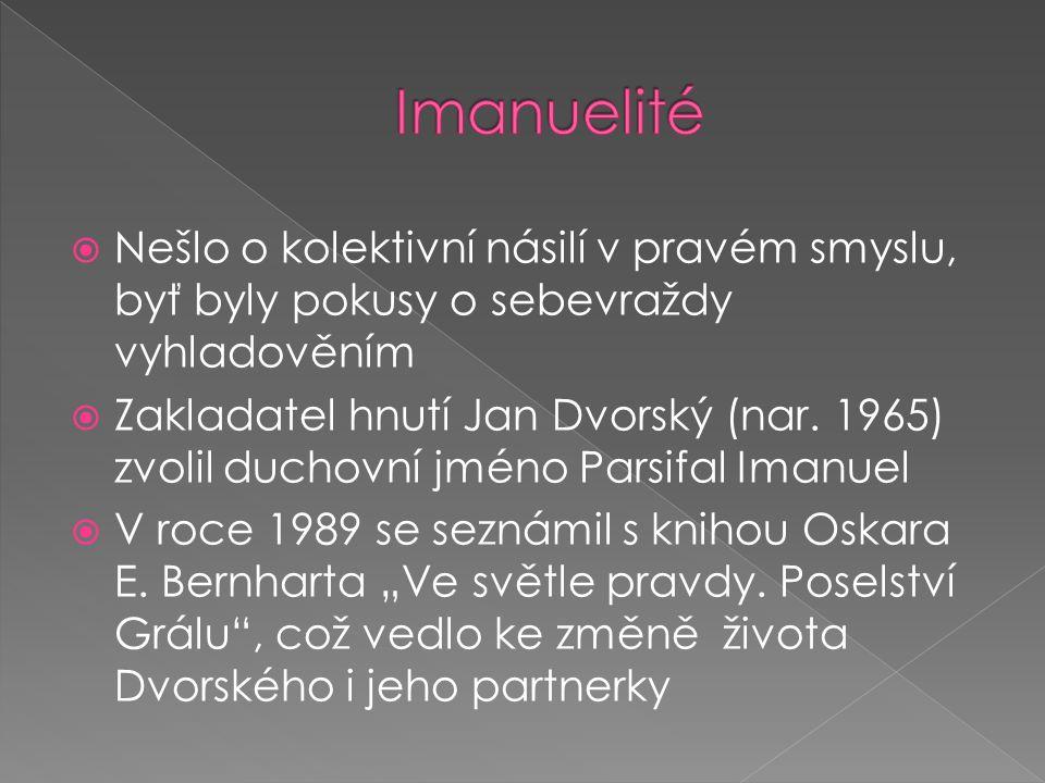  Nešlo o kolektivní násilí v pravém smyslu, byť byly pokusy o sebevraždy vyhladověním  Zakladatel hnutí Jan Dvorský (nar.