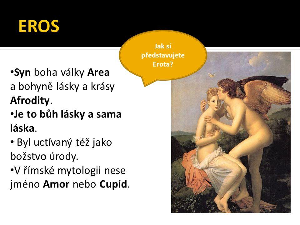 Syn boha války Area a bohyně lásky a krásy Afrodity.