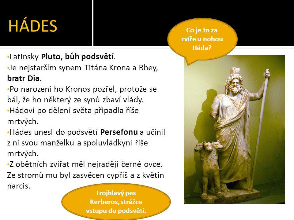 HÁDES Latinsky Pluto, bůh podsvětí. Je nejstarším synem Titána Krona a Rhey, bratr Dia.