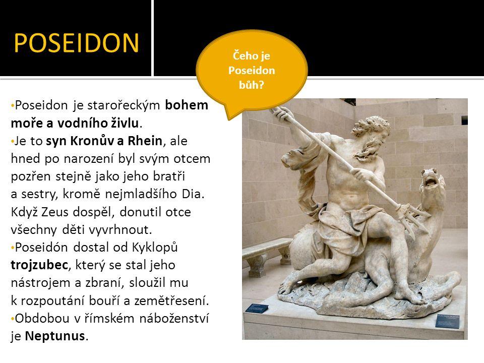 POSEIDON Poseidon je starořeckým bohem moře a vodního živlu.