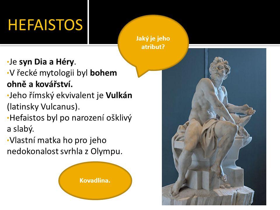 HEFAISTOS Je syn Dia a Héry. V řecké mytologii byl bohem ohně a kovářství.