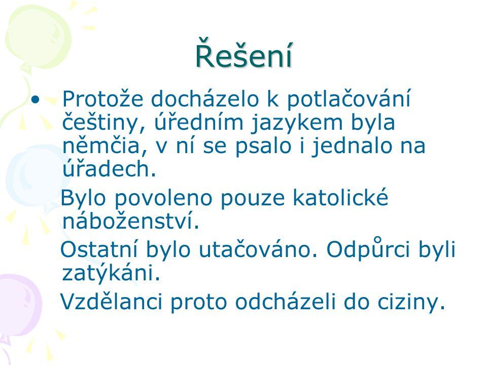 Řešení Protože docházelo k potlačování češtiny, úředním jazykem byla němčia, v ní se psalo i jednalo na úřadech.