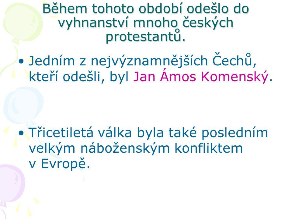 Během tohoto období odešlo do vyhnanství mnoho českých protestantů.