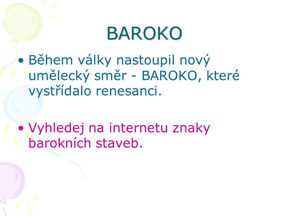 BAROKO Během války nastoupil nový umělecký směr - BAROKO, které vystřídalo renesanci.