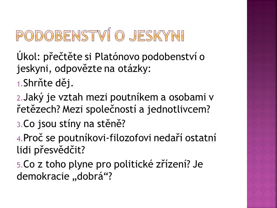 Úkol: přečtěte si Platónovo podobenství o jeskyni, odpovězte na otázky: 1.