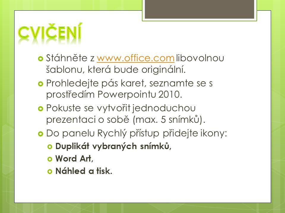  Stáhněte z www.office.com libovolnou šablonu, která bude originální.www.office.com  Prohledejte pás karet, seznamte se s prostředím Powerpointu 2010.