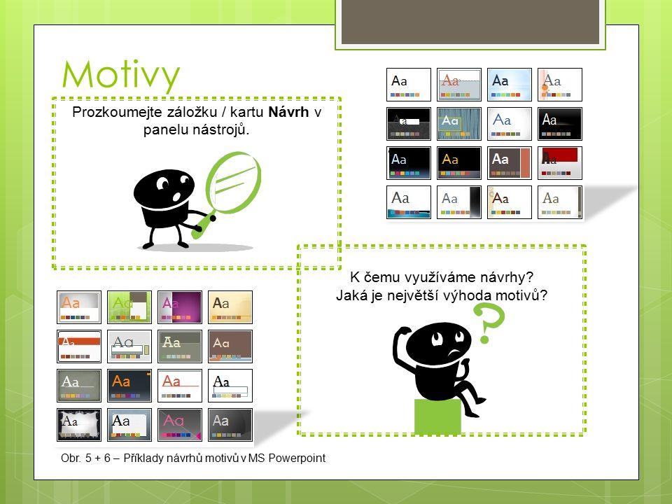  Motiv prezentace si můžeme vybrat ze základní nabídky programu, nebo můžeme další motivy vyhledat na www.office.comwww.office.com Jak vybrat motiv Obr.
