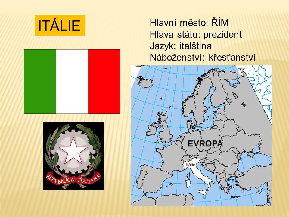 ITÁLIE Hlavní město: ŘÍM Hlava státu: prezident Jazyk: italština Náboženství: křesťanství