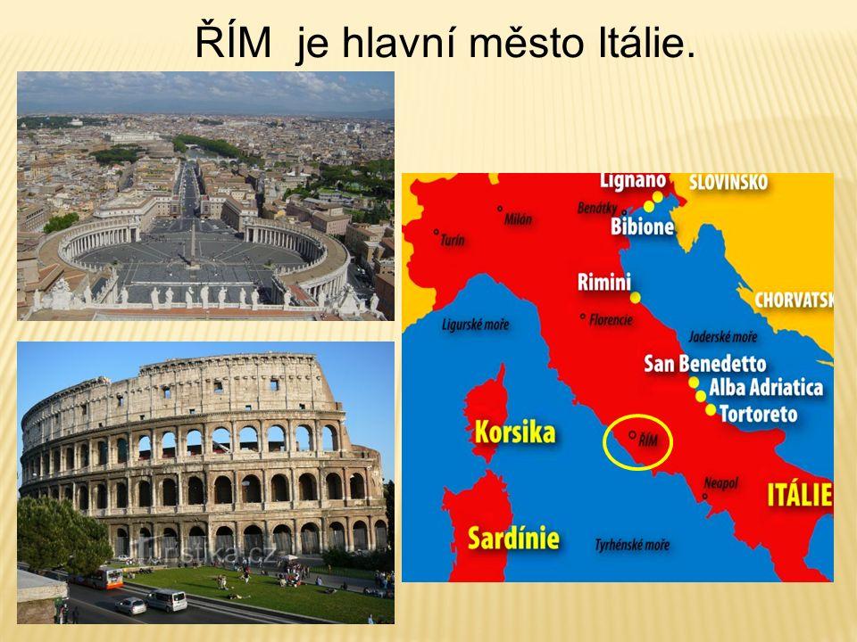 ŘÍM je hlavní město Itálie.