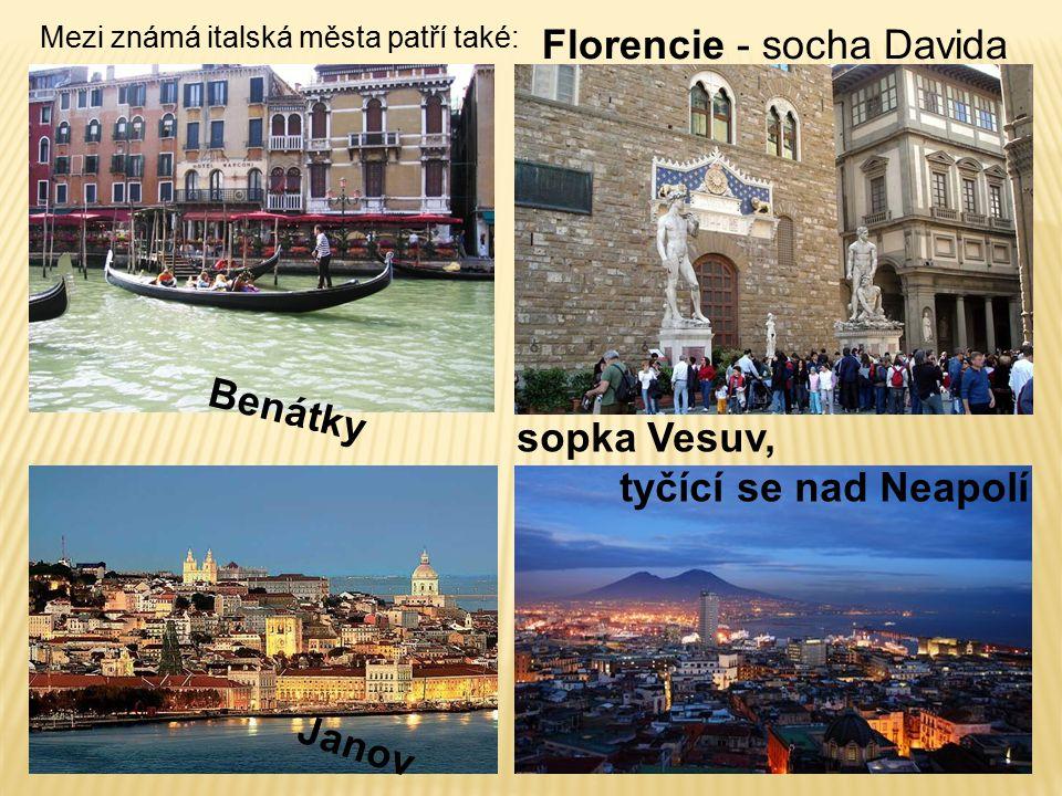 Mezi známá italská města patří také: Benátky Florencie - socha Davida Janov sopka Vesuv, tyčící se nad Neapolí