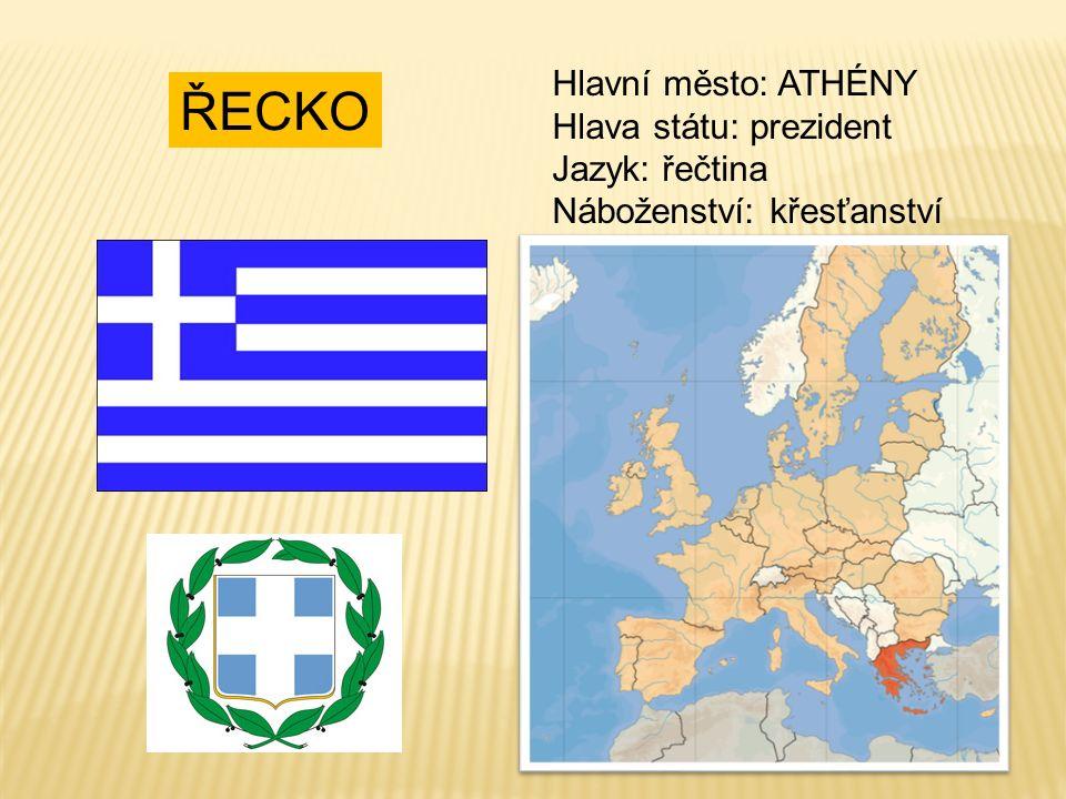 ŘECKO Hlavní město: ATHÉNY Hlava státu: prezident Jazyk: řečtina Náboženství: křesťanství