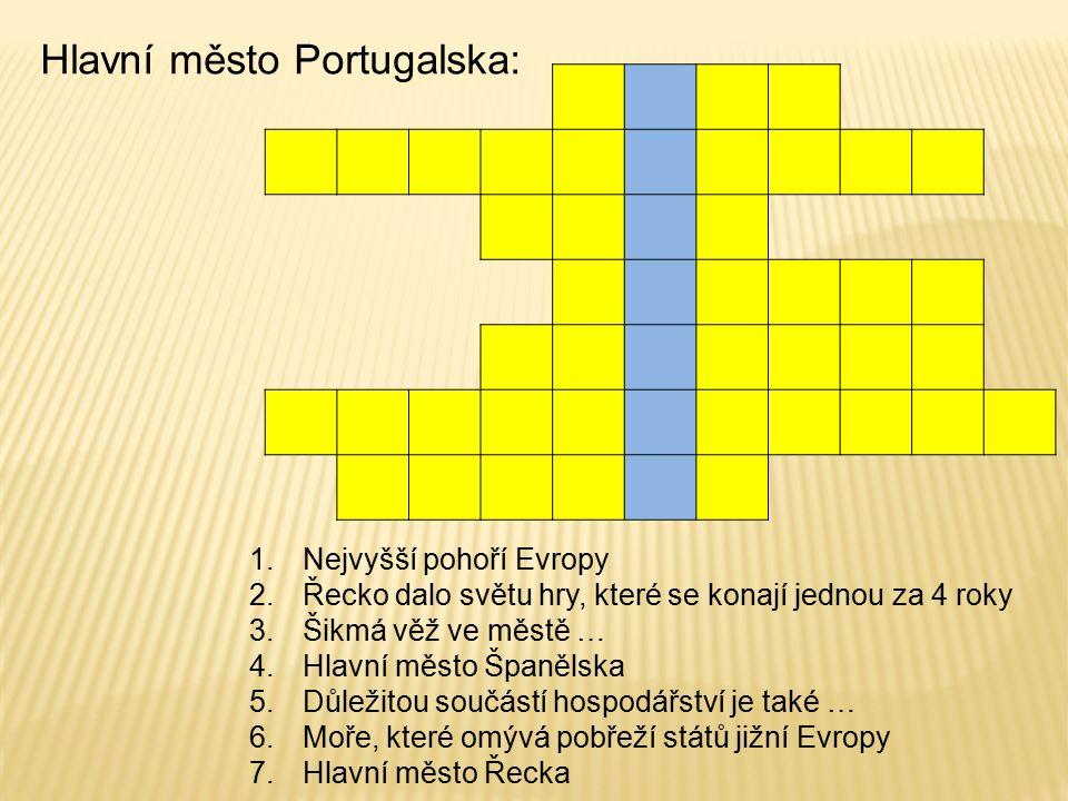 Hlavní město Portugalska: 1.Nejvyšší pohoří Evropy 2.Řecko dalo světu hry, které se konají jednou za 4 roky 3.Šikmá věž ve městě … 4.Hlavní město Španělska 5.Důležitou součástí hospodářství je také … 6.Moře, které omývá pobřeží států jižní Evropy 7.Hlavní město Řecka