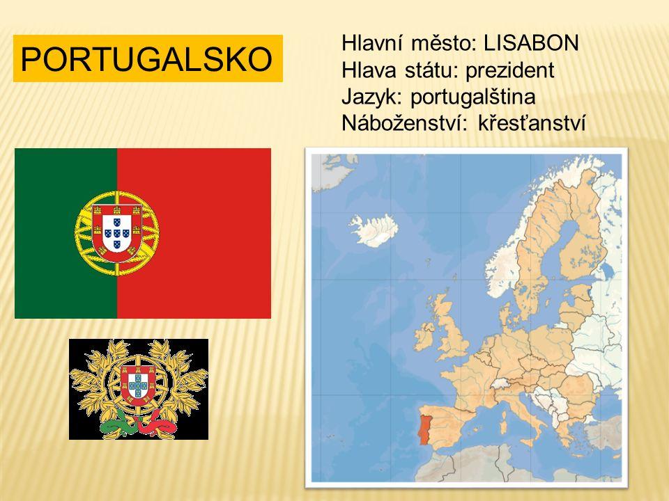 PORTUGALSKO Hlavní město: LISABON Hlava státu: prezident Jazyk: portugalština Náboženství: křesťanství