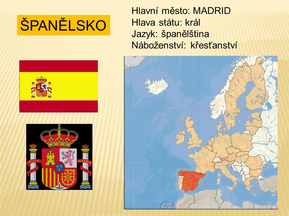 ŠPANĚLSKO Hlavní město: MADRID Hlava státu: král Jazyk: španělština Náboženství: křesťanství