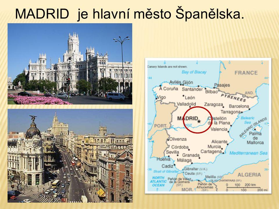 MADRID je hlavní město Španělska.