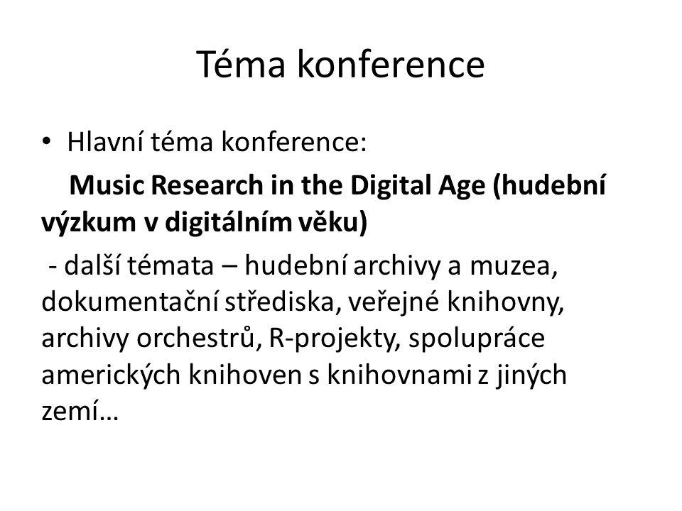 Téma konference Hlavní téma konference: Music Research in the Digital Age (hudební výzkum v digitálním věku) - další témata – hudební archivy a muzea, dokumentační střediska, veřejné knihovny, archivy orchestrů, R-projekty, spolupráce amerických knihoven s knihovnami z jiných zemí…