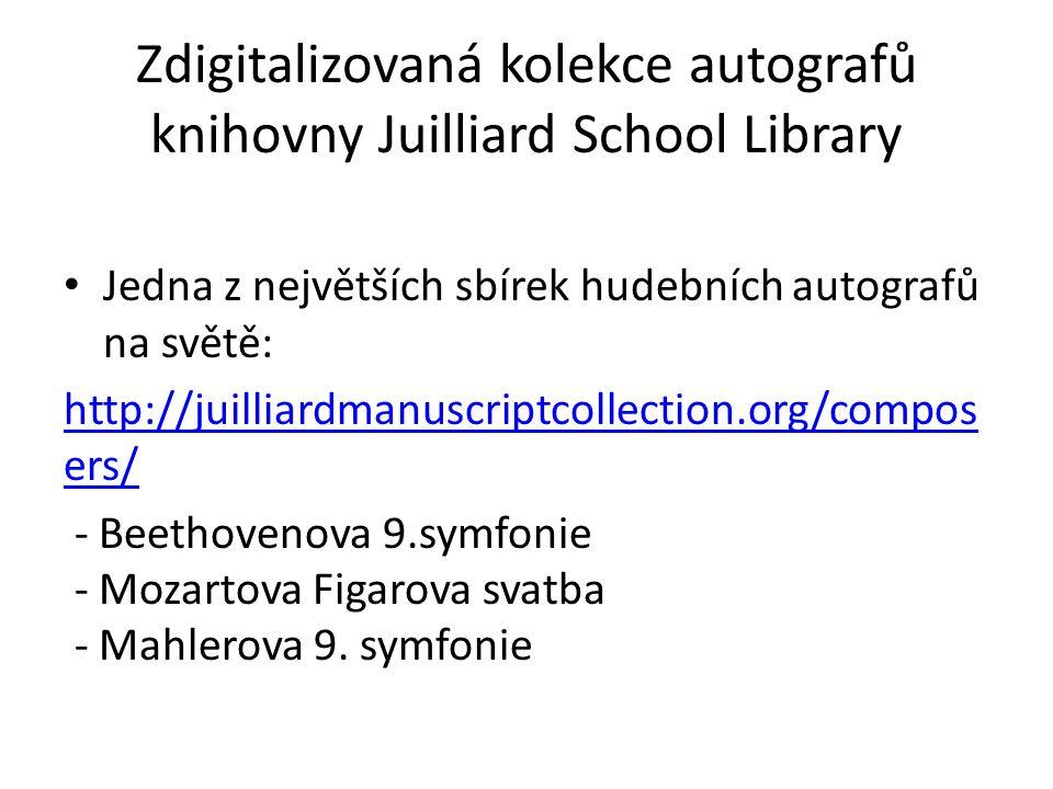 Zdigitalizovaná kolekce autografů knihovny Juilliard School Library Jedna z největších sbírek hudebních autografů na světě: http://juilliardmanuscriptcollection.org/compos ers/ - Beethovenova 9.symfonie - Mozartova Figarova svatba - Mahlerova 9.