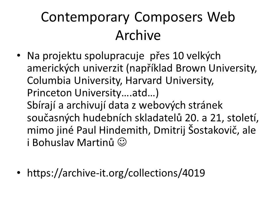 Contemporary Composers Web Archive Na projektu spolupracuje přes 10 velkých amerických univerzit (například Brown University, Columbia University, Harvard University, Princeton University….atd…) Sbírají a archivují data z webových stránek současných hudebních skladatelů 20.