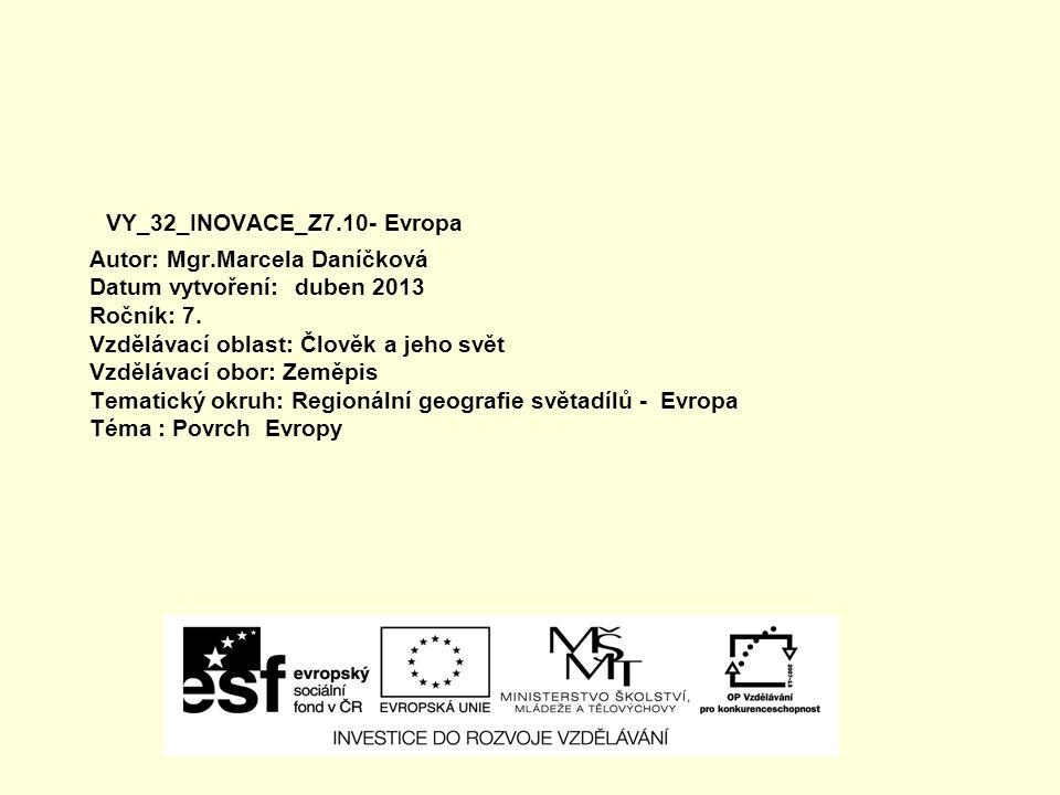 VY_32_INOVACE_Z7.10- Evropa Autor: Mgr.Marcela Daníčková Datum vytvoření: duben 2013 Ročník: 7.