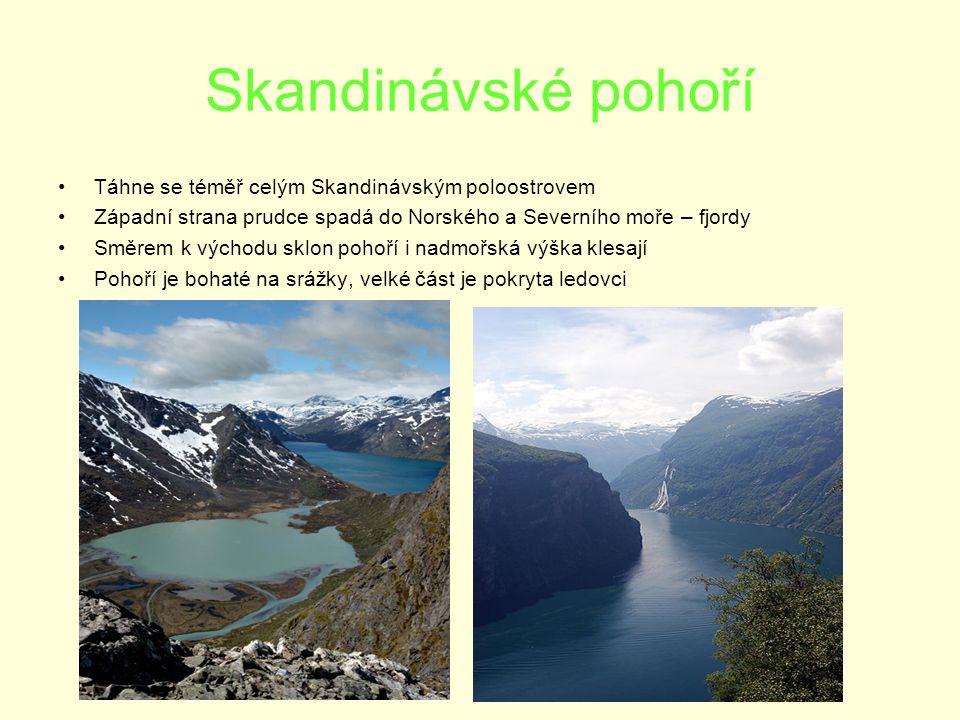 Skandinávské pohoří Táhne se téměř celým Skandinávským poloostrovem Západní strana prudce spadá do Norského a Severního moře – fjordy Směrem k východu sklon pohoří i nadmořská výška klesají Pohoří je bohaté na srážky, velké část je pokryta ledovci
