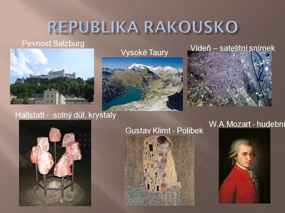 Hallstatt - solný důl, krystaly W.A.Mozart - hudebník Gustav Klimt - Polibek Pevnost Salzburg Vysoké Taury Vídeň – satelitní snímek